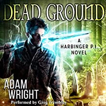 Dead Ground: Harbinger P.I., Book 4 Audiobook by Adam J. Wright Narrated by Greg Tremblay