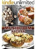 Mushroom Recipes: The Top 50 Most Delicious Mushroom Recipes (Recipe Top 50's Book 45)