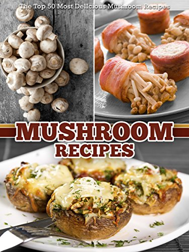 Mushroom Recipes: The Top 50 Most Delicious Mushroom Recipes (Recipe Top 50's Book 45) (Mushroom Recipes compare prices)