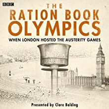 The Ration Book Olympics (       UNABRIDGED) by Tommy Godwin, Dorothy Manley, Roger Bannister Narrated by Clare Balding