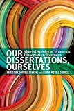 img - for Our Dissertations, Ourselves: Shared Stories of Women's Dissertation Journeys by Dinkins, Christine Sorrell, Sorrell, Jeanne Merkle (2014) Paperback book / textbook / text book