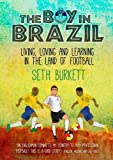 Seth Burkett The Boy in Brazil: Living, Loving and Learning in the Land of Football