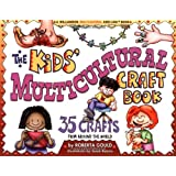 The Kids' Multicultural Craft Book: 50 Creative Activities from 30 Countries (Williamson Multicultural Kids Can! Book) ~ Roberta Gould