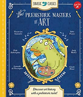 Book Cover: Jurassic Classics: The Prehistoric Masters of Art: Discover art history with a prehistoric twist!