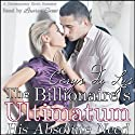 His Absolute Need: The Billionaire's Ultimatum (Book One) (       UNABRIDGED) by Cerys du Lys Narrated by Lauren Sweet