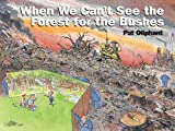 When We Can't See the Forest for the Bushes (0740718460) by Oliphant, Pat