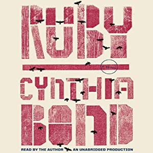Ruby: A Novel (       UNABRIDGED) by Cynthia Bond Narrated by Cynthia Bond