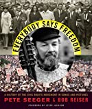 Everybody Says Freedom: A History of the Civil Rights Movement in Songs and Pictures (0393306046) by Seeger, Pete