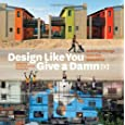 Design Like You Give a Damn, Volume 2: Building Change from the Ground Up - Architecture for Humanity