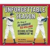 The Unforgettable Season: Joe DiMaggio, Ted Williams and the Record-Setting Summer of1941