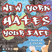 New York Hates Your Face: A Book of F--king Essays Audiobook by R B Winters Narrated by Matt Stevens