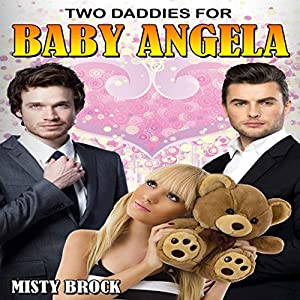 Two Daddies for Baby Angela (Ageplay Erotica) Audiobook