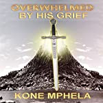 Overwhelmed by Grief: Restored Into the Kingdom | Kone Mphela