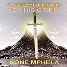 Overwhelmed by Grief: Restored Into the Kingdom Audiobook by Kone Mphela Narrated by Cathy Schrecongost