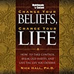 Change Your Beliefs, Change Your Life: How to Take Control, Break Old Habits, and Live the Life You Deserve | Nick Hall