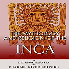 The Mythology and Religion of the Inca (       UNABRIDGED) by Charles River Editors, Dr. Jesse Harasta Narrated by K.C. Kelly