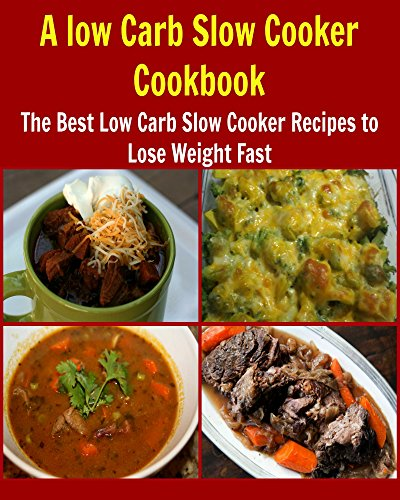 A Low Carb Slow Cooker Cookbook: The Best Low Carb Slow Cooker Recipes To Lose Weight Fast: (low carb slow cooker cookbook, heal your body) by Deniz Oglo