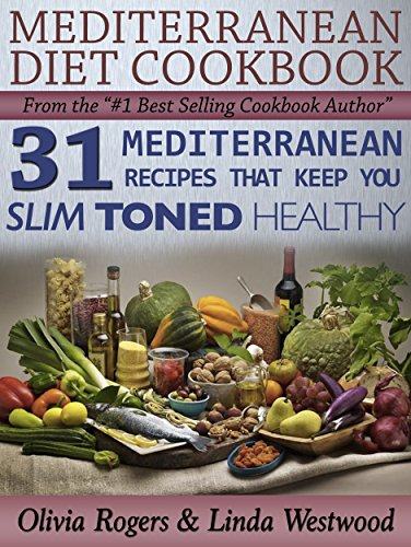 Mediterranean Diet Cookbook: 31 Mediterranean Recipes That Keep You Slim, Toned & Healthy by Olivia Rogers, Linda Westwood