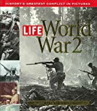 Life: World War 2: Historys Greatest Conflict in Pictures