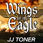 The Wings of the Eagle: The Black Orchestra, Book 2 Hörbuch von JJ Toner Gesprochen von: Gildart Jackson