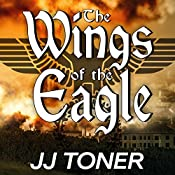 The Wings of the Eagle: The Black Orchestra, Book 2 | JJ Toner