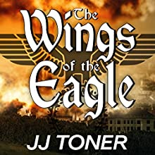 The Wings of the Eagle: The Black Orchestra, Book 2 Audiobook by JJ Toner Narrated by Gildart Jackson