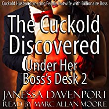 Under Her Boss's Desk 2: The Cuckold Discovered (       UNABRIDGED) by Janessa Davenport Narrated by Marc Allan Moore
