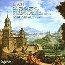 Bach : Fantasia Inventions, Chromatic Fantasia and Fugue