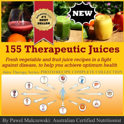 155 Therapeutic Juices: Delicious, fresh vegetable and fruit juice recipes that will help your body achieve an optimum health. (Juice Therapy Book 13) by Pawel Malczewski