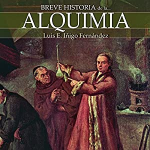 Breve historia de la alquimia (       UNABRIDGED) by Luis Enrique Íñigo Fernández Narrated by Gonzalo Otero