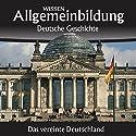 Das vereinte Deutschland (Allgemeinbildung: Deutsche Geschichte) Hörbuch von Christoph Kleßmann, Jens Gieseke Gesprochen von: Marina Köhler, Michael Schwarzmaier