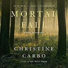 Mortal Fall: A Novel of Suspense Audiobook by Christine Carbo Narrated by R. C. Bray
