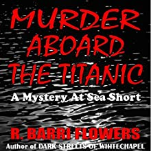 Murder Aboard the Titanic: A Mystery At Sea Short (       UNABRIDGED) by R. Barri Flowers Narrated by Lesley Parkin