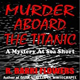 Murder Aboard the Titanic: A Mystery At Sea Short ~ R. Barri Flowers