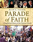 Parade of Faith: A Biographical History of the Christian Church (0310206383) by Tucker, Ruth A.