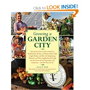 Growing a Garden City: How Farmers, First Graders, Counselors, Troubled Teens, Foodies, a Homeless Shelter Chef, Single Mothers, and More are ... of Local Agriculture and Community Jeremy N. Smith, Chad Harder, Sepp Jannotta and Bill McKibben