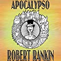 Apocalypso (       UNABRIDGED) by Robert Rankin Narrated by Robert Rankin