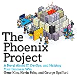 The Phoenix Project: A Novel About IT, DevOps, and Helping Your Business Win | Gene Kim,Kevin Behr,George Spafford