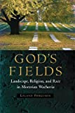 God's Fields: Landscape, Religion, and Race in Moravian Wachovia (Cultural Heritage Studies)