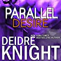 Parallel Desire: Parallel, Book 4 (       UNABRIDGED) by Deidre Knight Narrated by Joel Richards