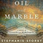 Oil and Marble: A Novel of Leonardo and Michelangelo | Stephanie Storey