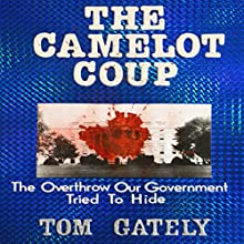 The Camelot Coup: The Overthrow Our Government Tried to Hide (       UNABRIDGED) by Tom Gately Narrated by Harry Mellas