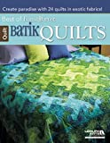 Batik Quilts: Create Paradise with 24 Quilts in Exotic Fabrics! (Best of Fons & Porter)