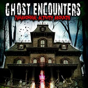 Ghost Encounters: Paranormal Activity Abounds   [O. H. Krill]