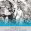 The Druids: The History and Mystery of the Ancient Celtic Priests (       UNABRIDGED) by Charles River Editors, Jesse Harasta Narrated by Phillip J. Mather