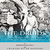 The Druids: The History and Mystery of the Ancient Celtic Priests | [Charles River Editors, Jesse Harasta]