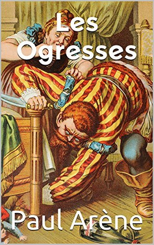 Paul Arène - Les ogresses (French Edition)
