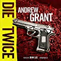 Die Twice: A David Trevellyan Novel Audiobook by Andrew Grant Narrated by John Lee