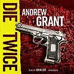Die Twice: A David Trevellyan Novel | Andrew Grant