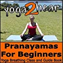 Pranayamas for Beginners: Yoga Breathing Exercise Class and Guide Book
